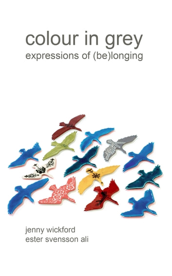 Colour in Grey - Expressions Of (Be)longing ebook by Jenny Wickford,Ester Svensson Ali
