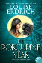 The Porcupine Year ebook by Louise Erdrich,Louise Erdrich