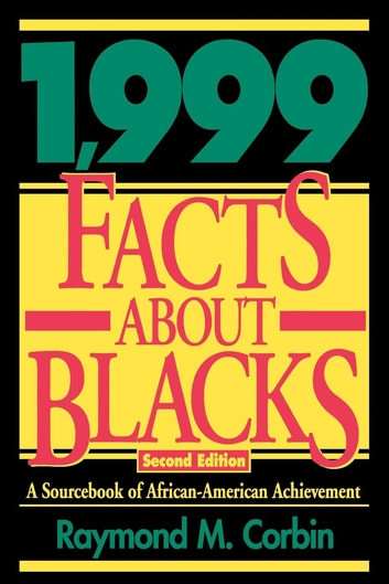 1,999 Facts About Blacks - A Sourcebook of African-American Achievement ebook by Raymond M. Corbin