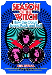 Season of the Witch - How the Occult Saved Rock and Roll ebook by Peter Bebergal