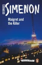 Maigret and the Killer - Inspector Maigret #70 ebook by Georges Simenon, Shaun Whiteside