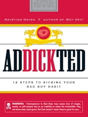 Addickted - 12 Steps to Kicking Your Bad Boy Habit ebook by Kristina Grish
