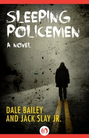 Sleeping Policemen - A Novel ebook by Dale Bailey,Jack Slay Jr. Jr.