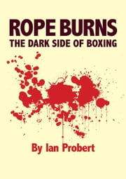 Rope Burns - Lost In Boxing ebook by Ian Probert