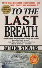 To The Last Breath ebook by Carlton Stowers