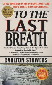 To The Last Breath - Three Women Fight For The Truth Behind A Child's Tragic Murder ebook by Carlton Stowers