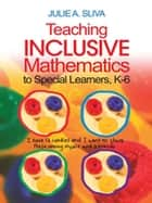 Teaching Inclusive Mathematics to Special Learners, K-6 ebook by Julie A. Sliva Spitzer