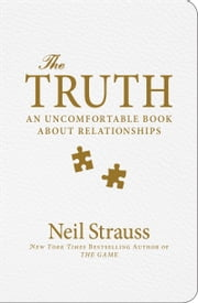 The Truth - Sex, Love, Commitment, and the Puzzle of the Male Mind ebook by Neil Strauss