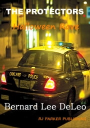 THE PROTECTORS: Halloween Rave ebook by Bernard Lee DeLeo,RJ Parker