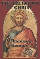 The Imitation of Christ ebook by Thomas a Kempis