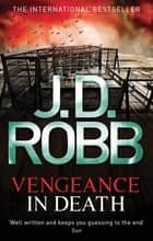 Vengeance In Death - 6 ebook by J. D. Robb