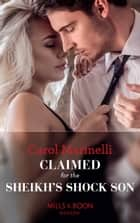 Claimed For The Sheikh's Shock Son (Mills & Boon Modern) (Secret Heirs of Billionaires, Book 24) ekitaplar by Carol Marinelli