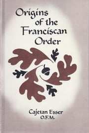 Origins of the Franciscan Order ebook by Cajetan Esser