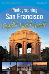 Photographing San Francisco Digital Field Guide ebook by Bruce Sawle