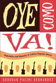 Oye Como Va! - Hybridity and Identity in Latino Popular Music ebook by Deborah Pacini Hernandez