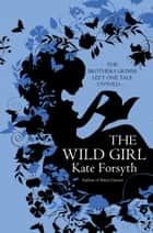 The Wild Girl ebook by Kate Forsyth