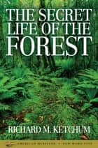 The Secret Life of the Forest ebook by Richard M. Ketchum