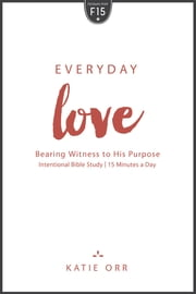 Everyday Love - Bearing Witness to His Purpose ebook by Katie Orr