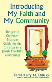 Introducing My Faith and My Community: The Jewish Outreach Institute Guide ebook by Rabbi Kerry M. Olitzky