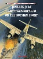 Junkers Ju 88 Kampfgeschwader on the Russian Front ebook by John Weal, John Weal