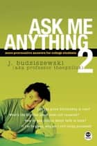 Ask Me Anything 2 - More Provocative Answers for College Students ebook by J. Budziszewski