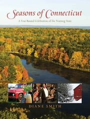 Seasons of Connecticut - A Year-Round Celebration Of The Nutmeg State ebook by Diane Smith