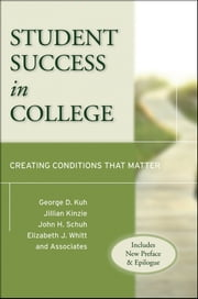 Student Success in College - Creating Conditions That Matter ebook by George D. Kuh,Jillian Kinzie,John H. Schuh,Elizabeth J. Whitt