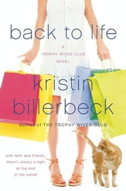 Back to Life - A Trophy Wives Club Novel ebook by Kristin Billerbeck