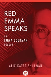 Red Emma Speaks: An Emma Goldman Reader (Third Edition) - An Emma Goldman Reader (Third Edition) ebook by Alix Kates Shulman