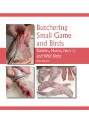 Butchering Small Game and Birds - Rabbits, Hares, Poultry and Wild Birds ebook by John Bezzant