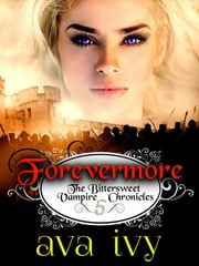 Forevermore, The Bittersweet Vampire Chronicles, Book 5 ebook by Ava Ivy