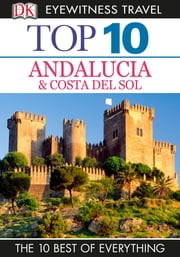DK Eyewitness Top 10 Travel Guide: Andalucia & Costa Del Sol ebook by DK Publishing