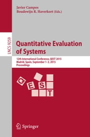 Quantitative Evaluation of Systems - 12th International Conference, QEST 2015, Madrid, Spain, September 1-3, 2015, Proceedings ebook by Javier Campos,Boudewijn R. Haverkort