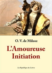 L'Amoureuse Initiation ebook by Oscar Vladislas de Lubicz Milosz, Oscar Milosz