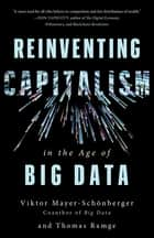 Reinventing Capitalism in the Age of Big Data ebook by Thomas Ramge, Viktor Mayer-Schönberger