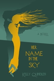 Her Name in the Sky ebook by Kelly Quindlen
