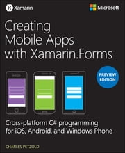 Creating Mobile Apps with Xamarin.Forms, Preview Edition ebook by Charles Petzold