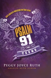 Psalm 91 for Teens - God's Shield of Protection for Your Future ebook by Peggy Joyce Ruth,Angelia Ruth Schum