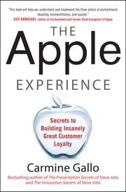 The Apple Experience: Secrets to Building Insanely Great Customer Loyalty (ENHANCED EBOOK) ebook by Carmine Gallo