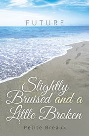 Slightly Bruised and a Little Broken - A Memoir ebook by Petite Breaux