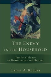 The Enemy in the Household - Family Violence in Deuteronomy and Beyond ebook by Caryn A. Reeder