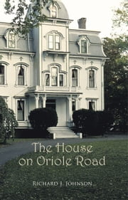 The House on Oriole Road ebook by Richard J. Johnson
