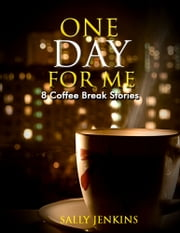 One Day for Me - 8 Coffee Break Stories - Tales of Crime, Romance and Trickery ebook by Sally Jenkins