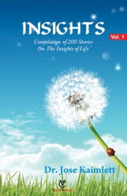 Insights: Vol.1 - Compilation of 200 Stories on the Insights of Life ebook by Dr Jose Kaimlett