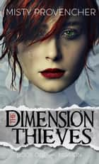 The Dimension Thieves (Book One, Mission) - The Dimension Thieves ebook by Misty Provencher