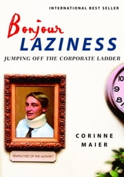 Bonjour Laziness - Why Hard Work Doesn't Pay ebook by Corinne Maier