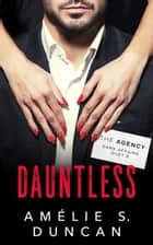 Dauntless - The Agency Dark Affairs Duet, #2 ebook by Amélie S. Duncan
