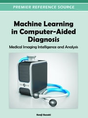 Machine Learning in Computer-Aided Diagnosis - Medical Imaging Intelligence and Analysis ebook by Kenji Suzuki