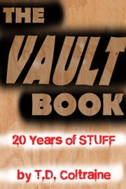 The Vault Book: 20 Years Of Stuff ebook by T.D. Coltraine
