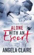 Alone with an Escort ebook by Angela Claire